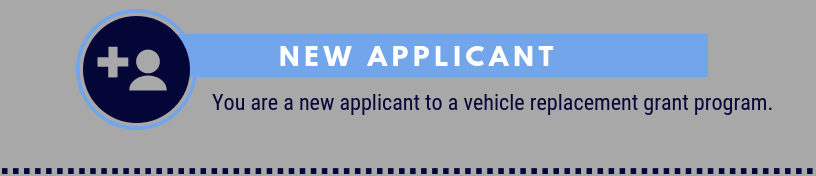 New Applicant: you are a new applicant to a vehicle replacement grant program